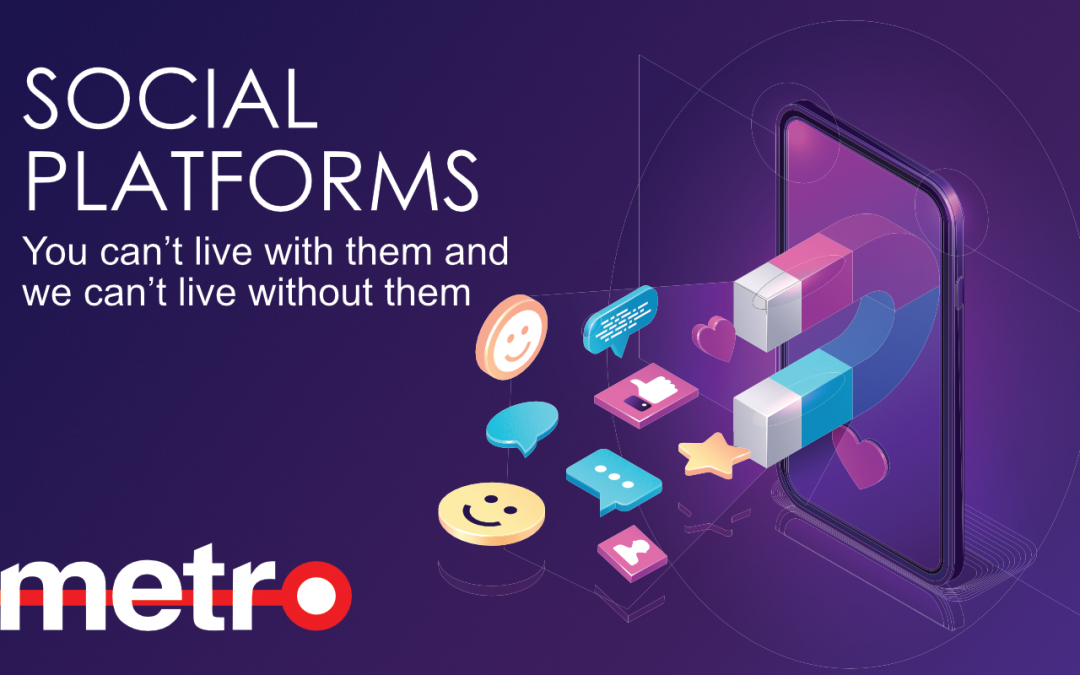SOCIAL PLATFORMS – You can't live with them and we can't live without them.